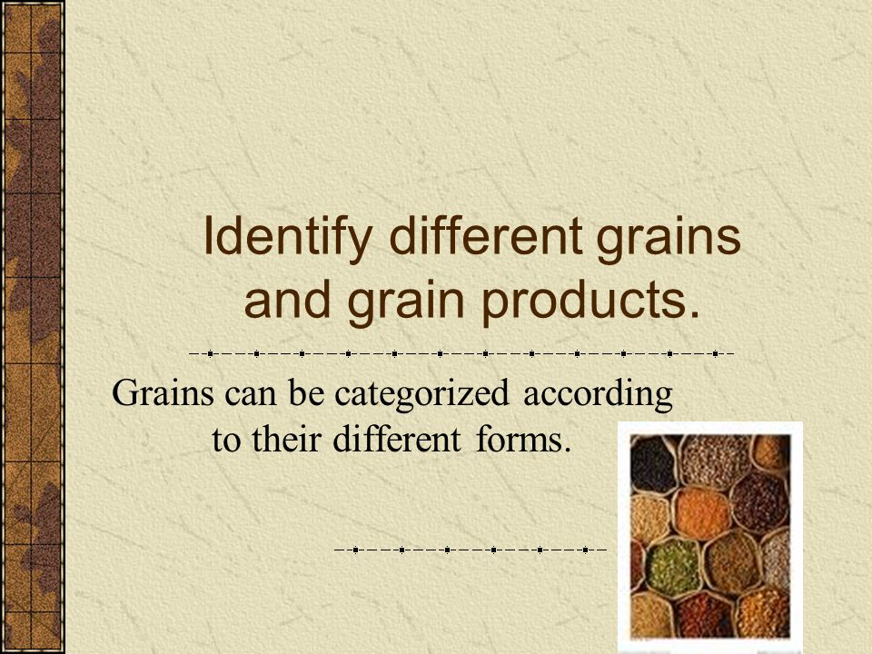 Identify different grains and grain products.