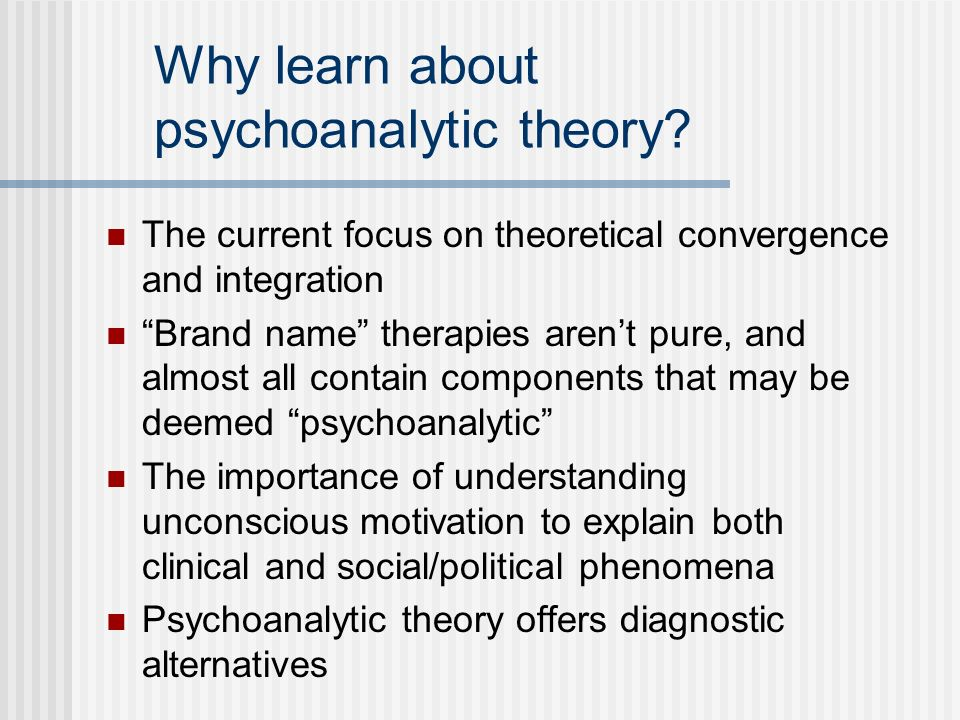 Why learn about psychoanalytic theory