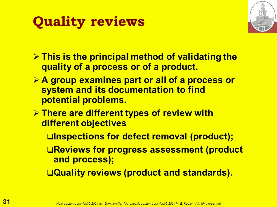 Quality reviews This is the principal method of validating the quality of a process or of a product.