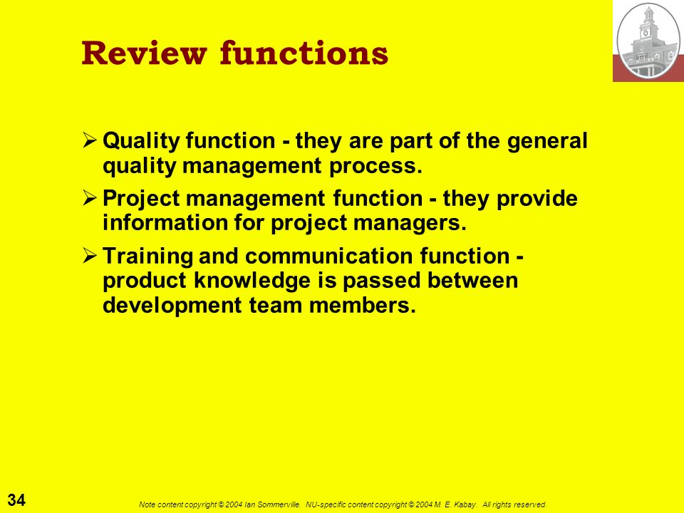 Review functions Quality function - they are part of the general quality management process.