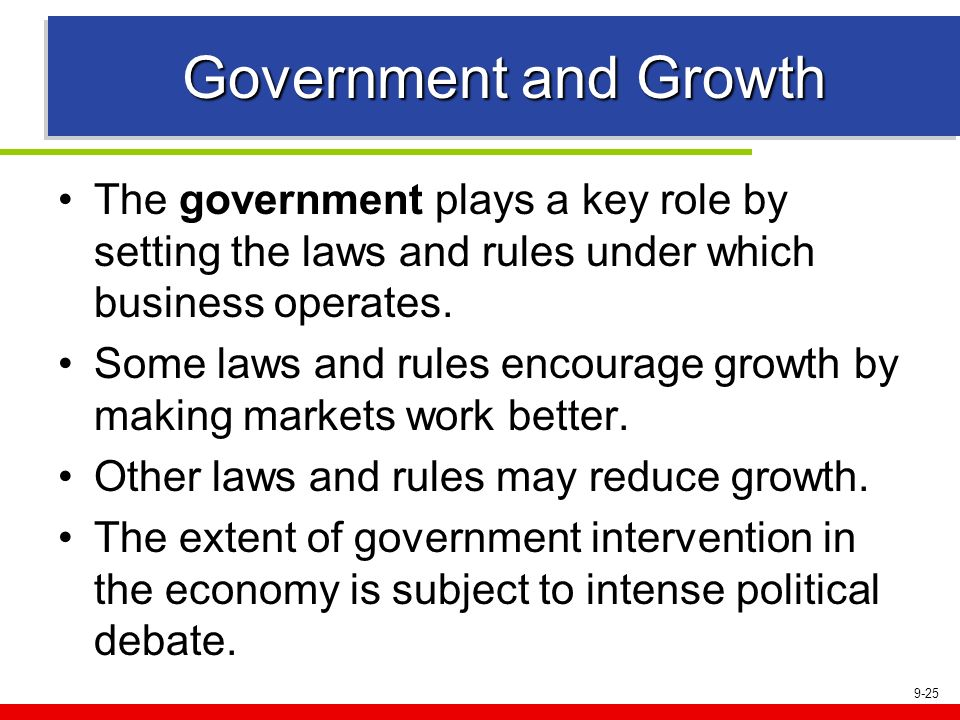 Government and Growth The government plays a key role by setting the laws and rules under which business operates.