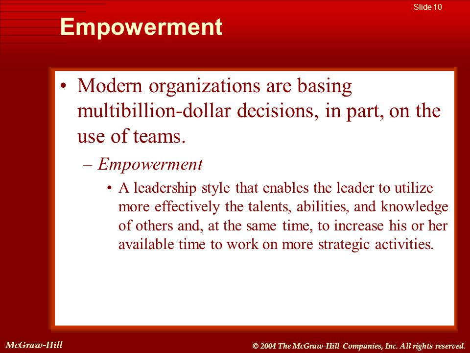 Empowerment Modern organizations are basing multibillion-dollar decisions, in part, on the use of teams.