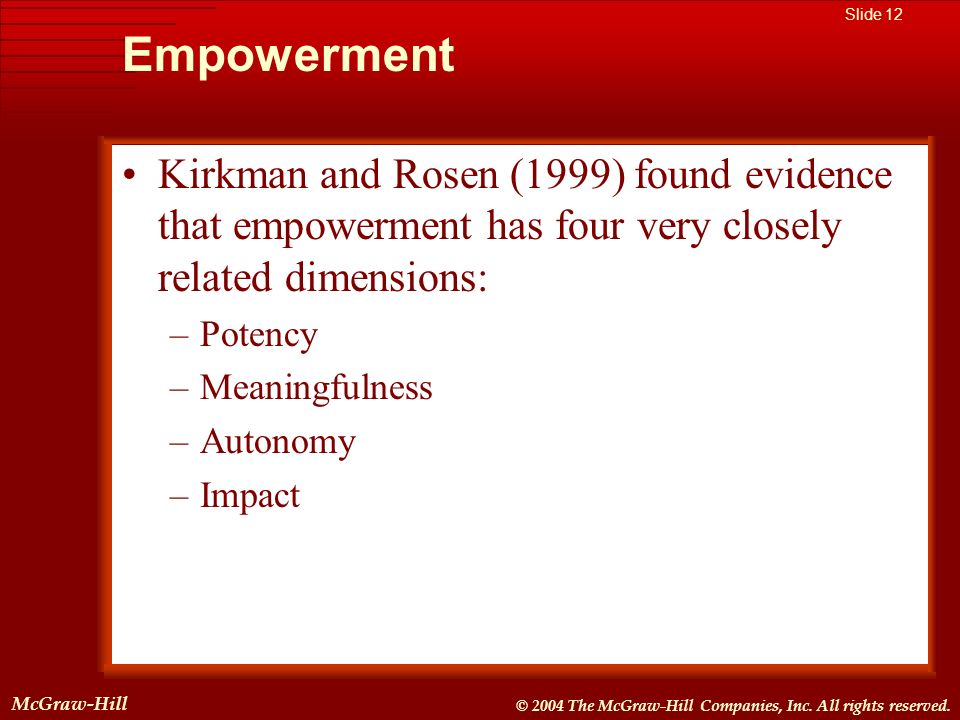 Empowerment Kirkman and Rosen (1999) found evidence that empowerment has four very closely related dimensions: