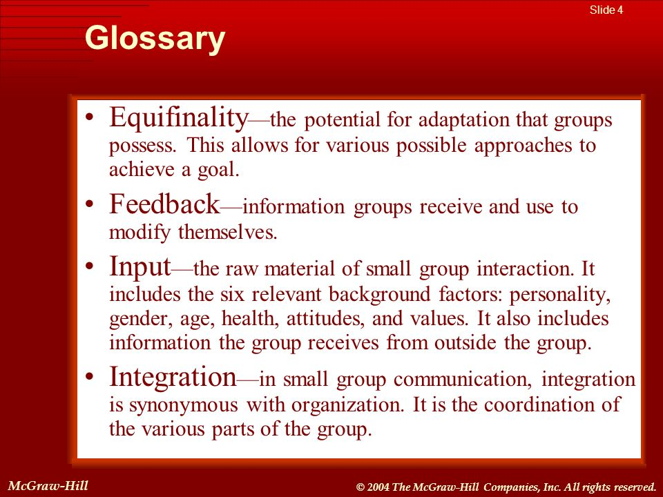 Glossary Equifinality—the potential for adaptation that groups possess. This allows for various possible approaches to achieve a goal.