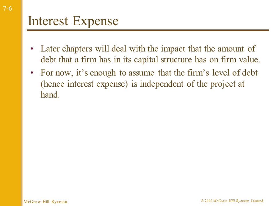 Interest Expense Later chapters will deal with the impact that the amount of debt that a firm has in its capital structure has on firm value.