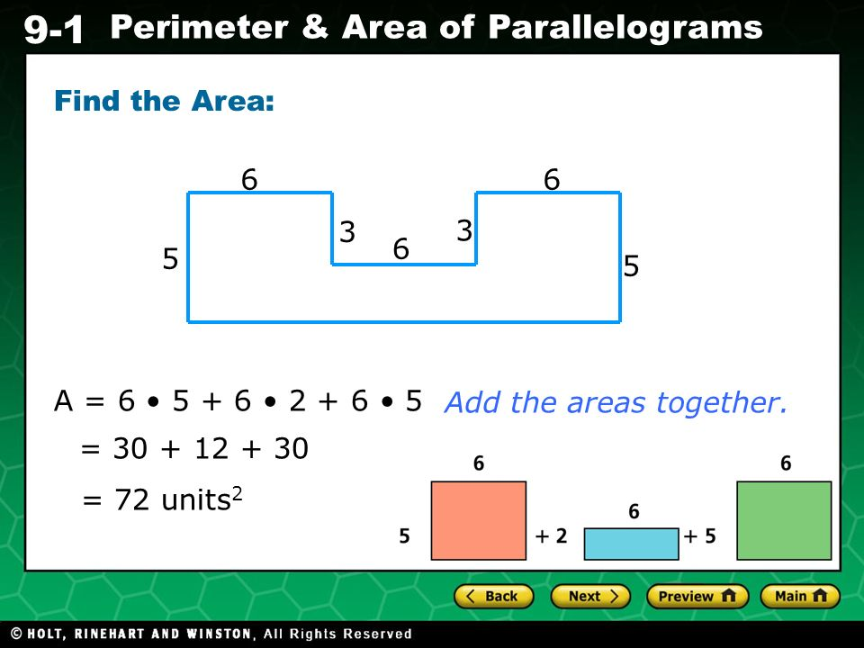 Find the Area: A = 6 • • • 5. Add the areas together. =