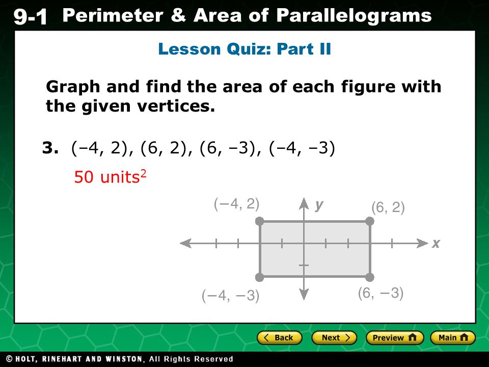 Lesson Quiz: Part II Graph and find the area of each figure with the given vertices. 3. (–4, 2), (6, 2), (6, –3), (–4, –3)