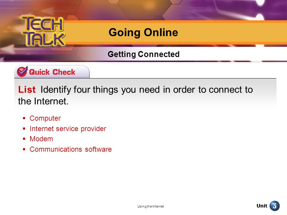 Going Online Getting Connected. List Identify four things you need in order to connect to the Internet.
