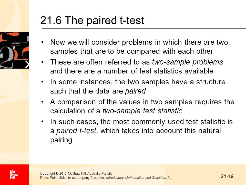 21.6 The paired t-test Now we will consider problems in which there are two samples that are to be compared with each other.