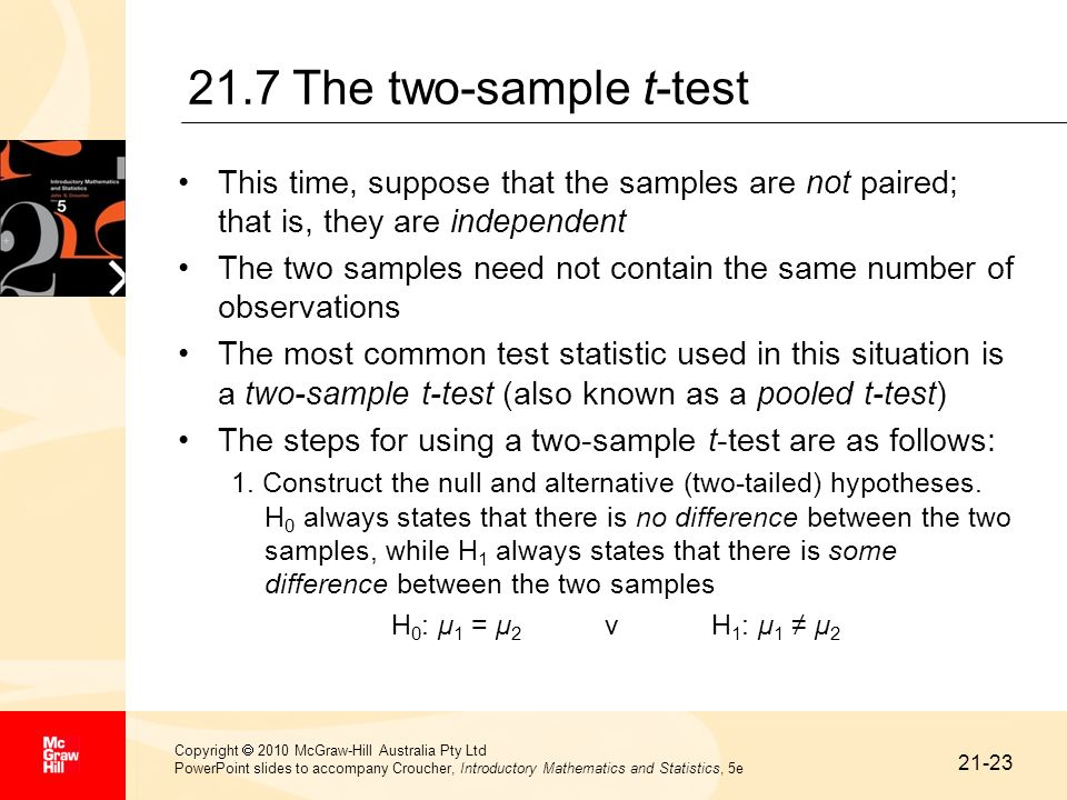 21.7 The two-sample t-test This time, suppose that the samples are not paired; that is, they are independent.