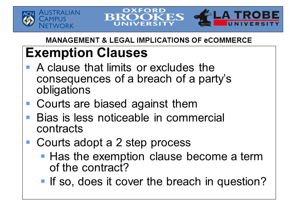 Exemption Clauses A clause that limits or excludes the consequences of a breach of a party's obligations.