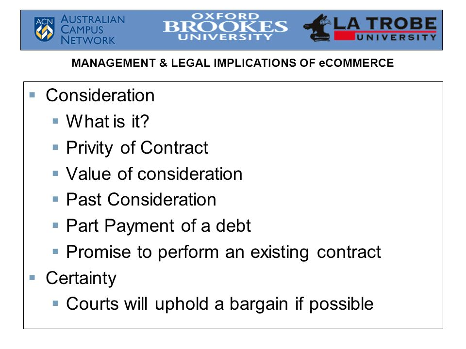 Consideration What is it Privity of Contract. Value of consideration. Past Consideration. Part Payment of a debt.
