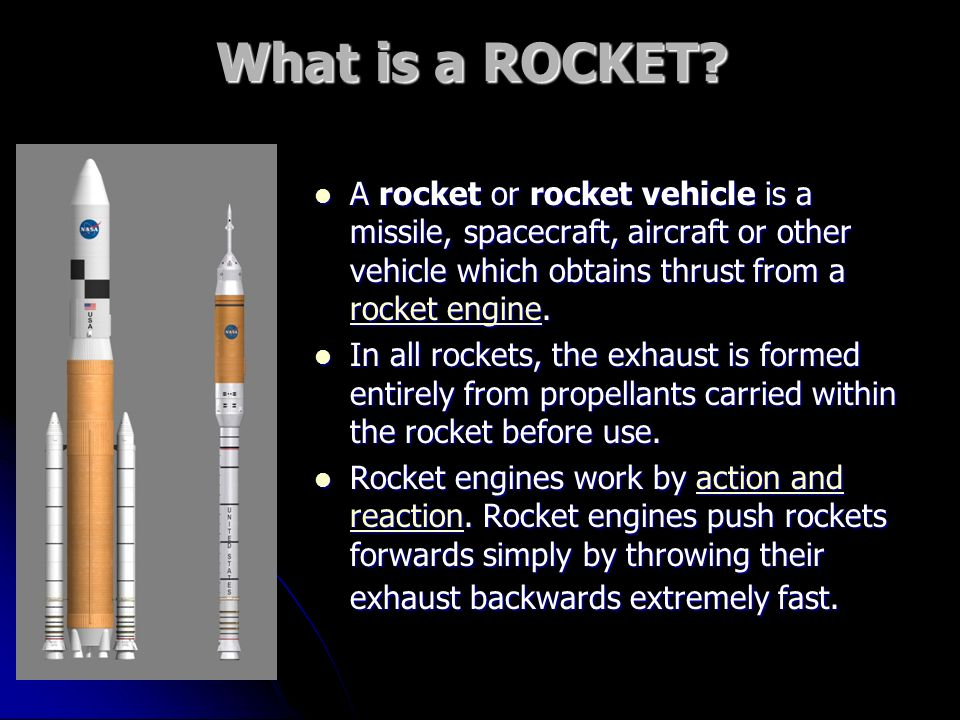 What is a ROCKET A rocket or rocket vehicle is a missile, spacecraft, aircraft or other vehicle which obtains thrust from a rocket engine.