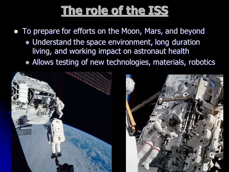 The role of the ISS To prepare for efforts on the Moon, Mars, and beyond.