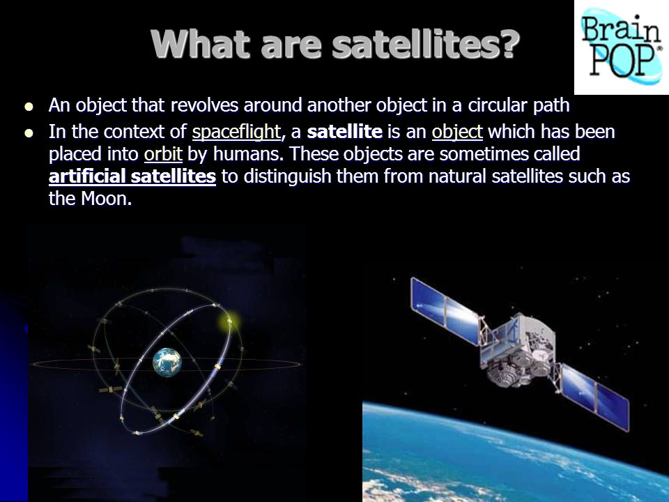 What are satellites An object that revolves around another object in a circular path.