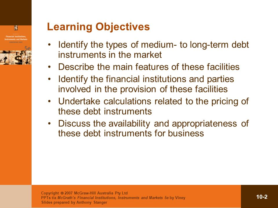 Learning Objectives Identify the types of medium- to long-term debt instruments in the market. Describe the main features of these facilities.