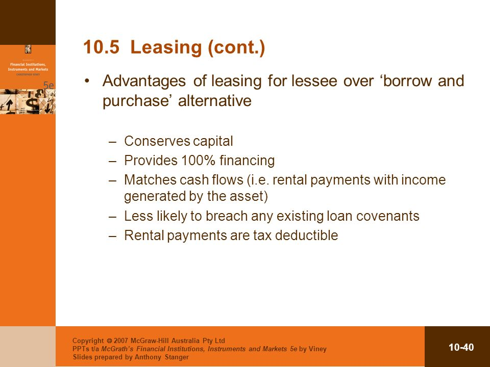 10.5 Leasing (cont.) Advantages of leasing for lessee over 'borrow and purchase' alternative. Conserves capital.