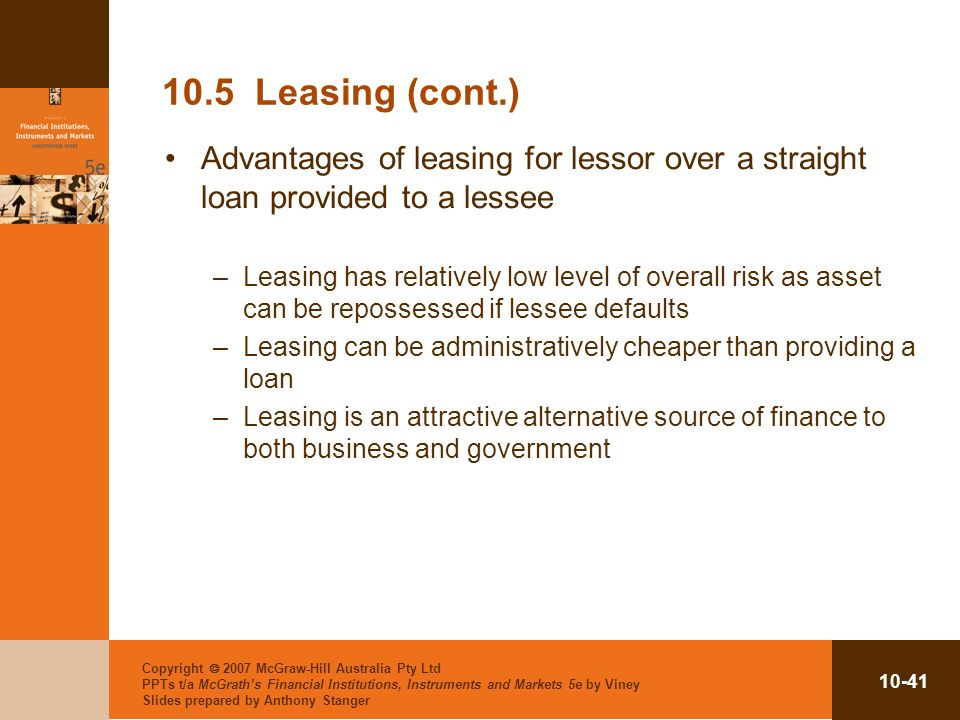 10.5 Leasing (cont.) Advantages of leasing for lessor over a straight loan provided to a lessee.