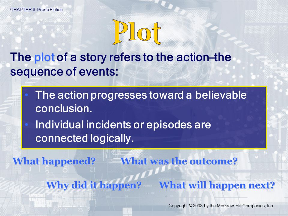 Plot The plot of a story refers to the action—the sequence of events:
