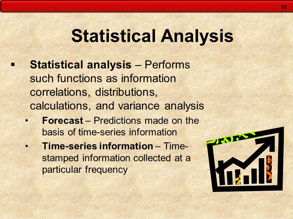 Statistical Analysis Statistical analysis – Performs such functions as information correlations, distributions, calculations, and variance analysis.