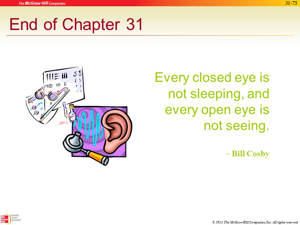 End of Chapter 31 Every closed eye is not sleeping, and every open eye is not seeing. ~ Bill Cosby