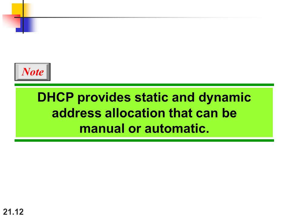 Note DHCP provides static and dynamic address allocation that can be manual or automatic.