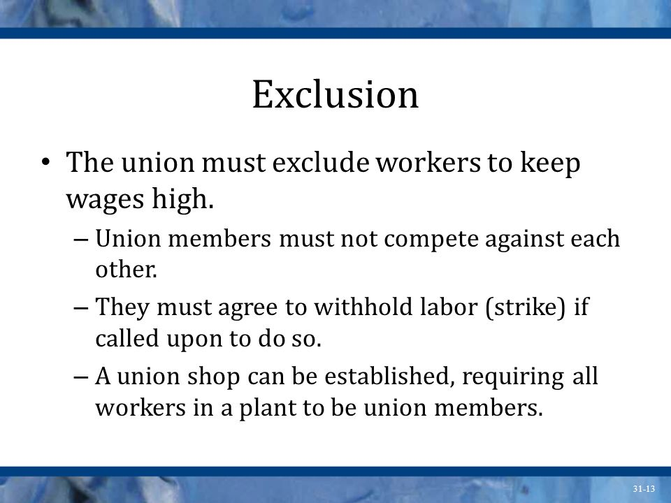 Exclusion The union must exclude workers to keep wages high.