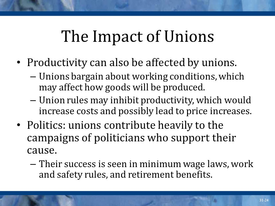 The Impact of Unions Productivity can also be affected by unions.