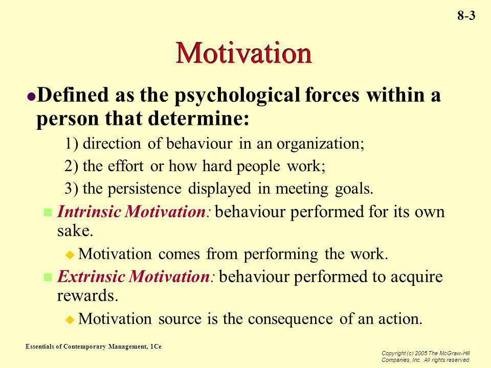 Motivation Defined as the psychological forces within a person that determine: 1) direction of behaviour in an organization;