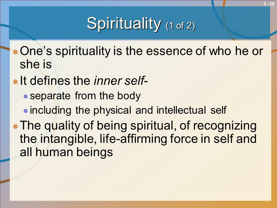 Spirituality (1 of 2) One's spirituality is the essence of who he or she is. It defines the inner self-