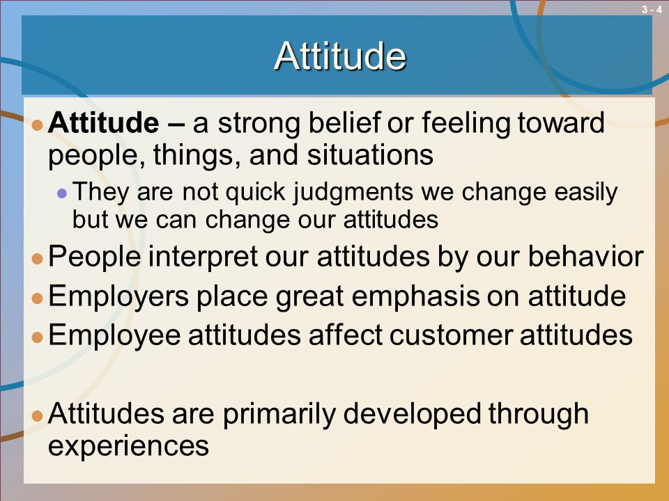 Attitude Attitude – a strong belief or feeling toward people, things, and situations.