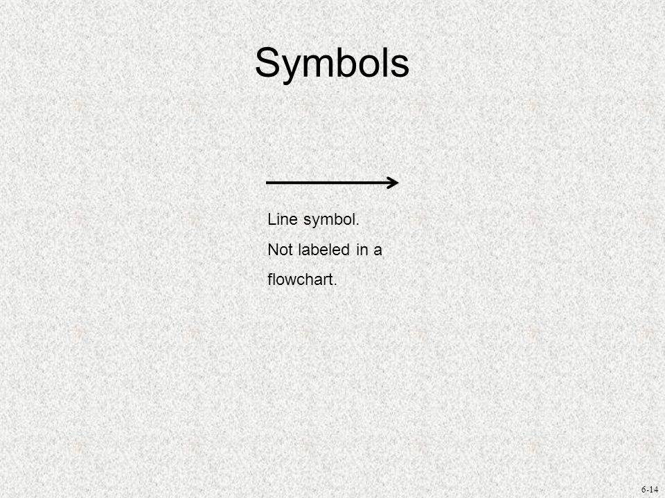 Symbols Line symbol. Not labeled in a flowchart.