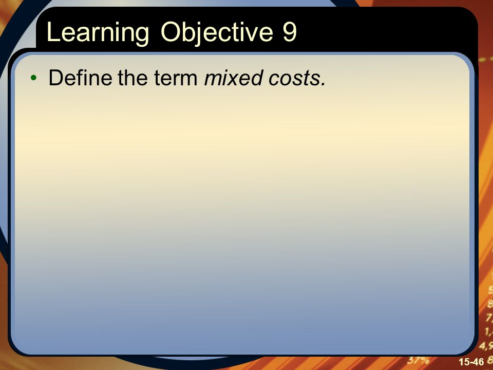 Learning Objective 9 Define the term mixed costs.