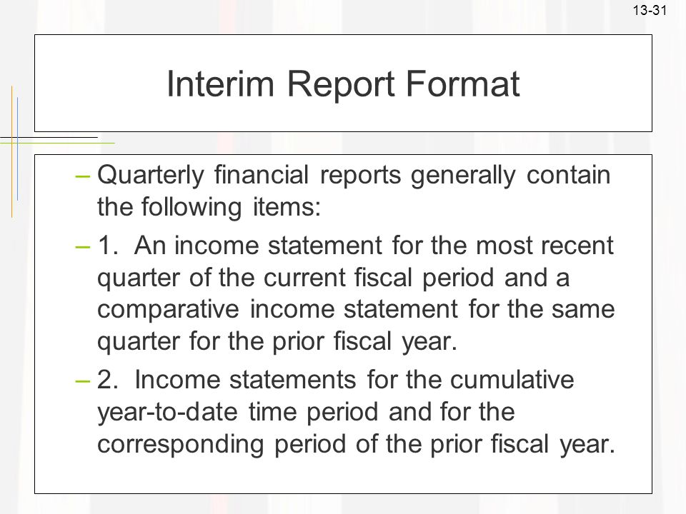 Interim Report Format Quarterly financial reports generally contain the following items: