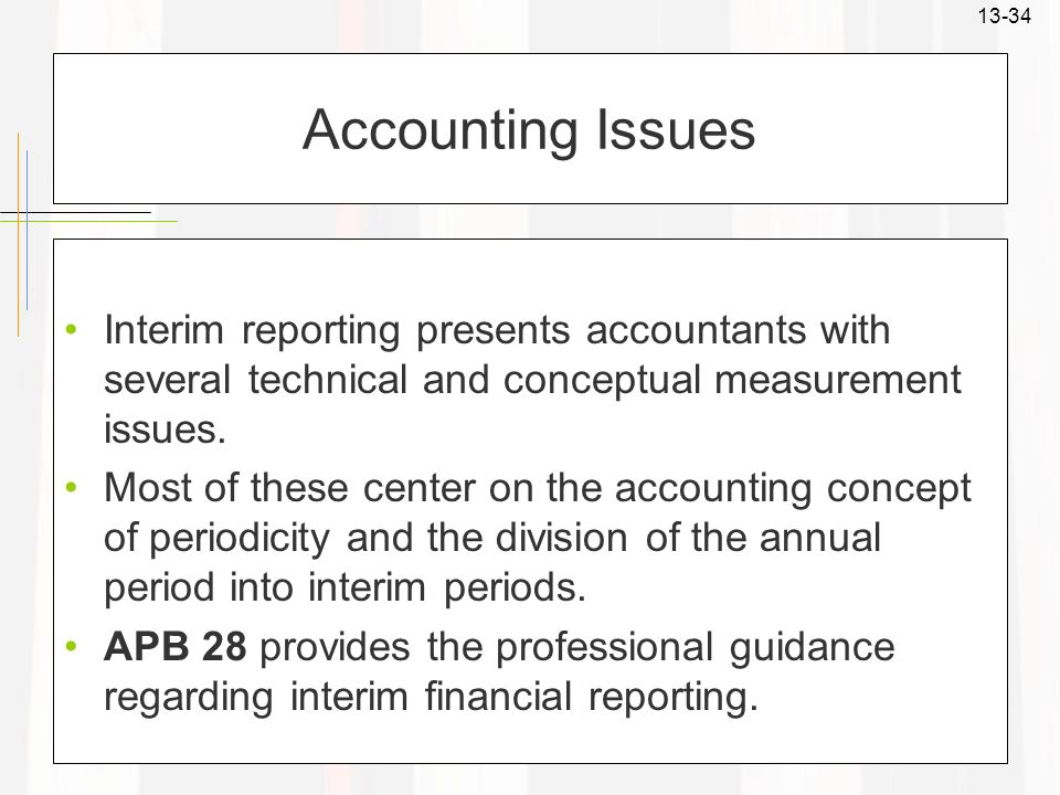 Accounting Issues Interim reporting presents accountants with several technical and conceptual measurement issues.