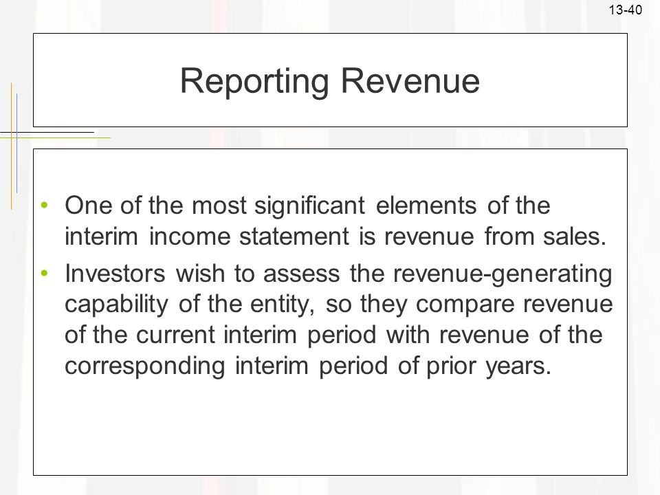 Reporting Revenue One of the most significant elements of the interim income statement is revenue from sales.