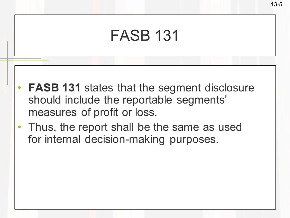 FASB 131 FASB 131 states that the segment disclosure should include the reportable segments' measures of profit or loss.