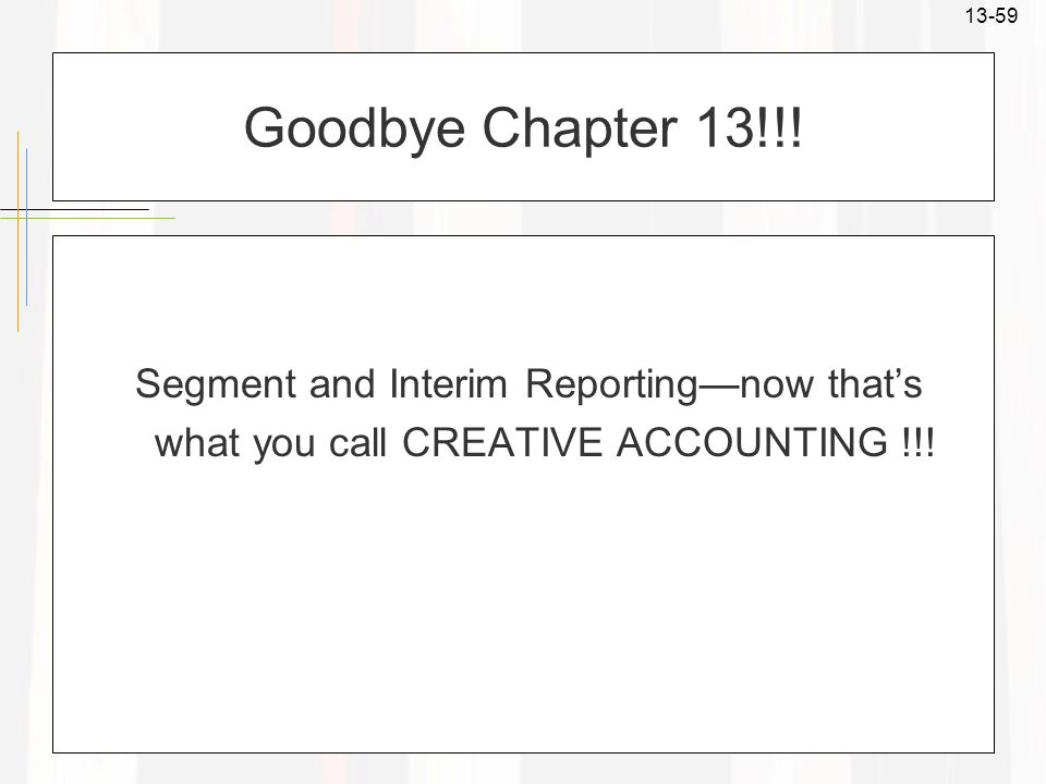 Goodbye Chapter 13!!! Segment and Interim Reporting—now that's