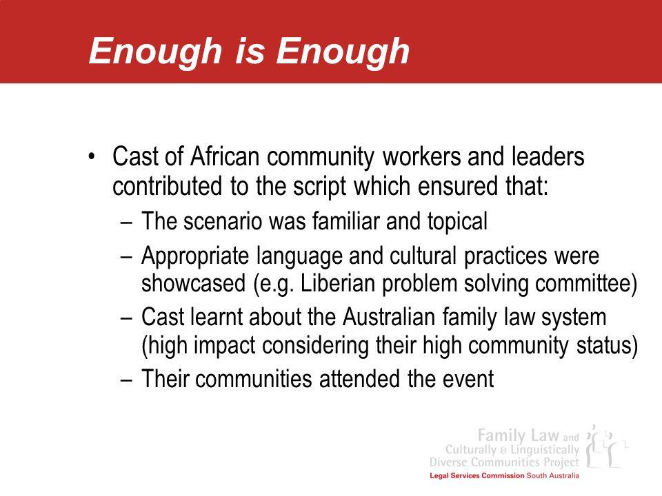 Enough is Enough Cast of African community workers and leaders contributed to the script which ensured that: