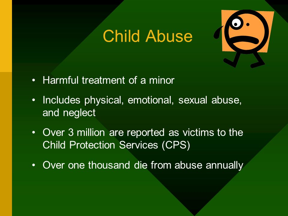 Child Abuse Harmful treatment of a minor