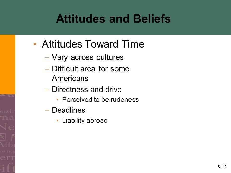 Attitudes and Beliefs Attitudes Toward Time Vary across cultures