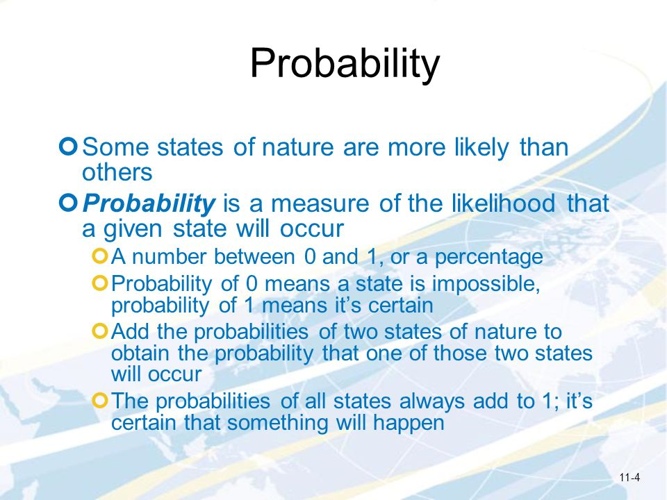 Probability Some states of nature are more likely than others