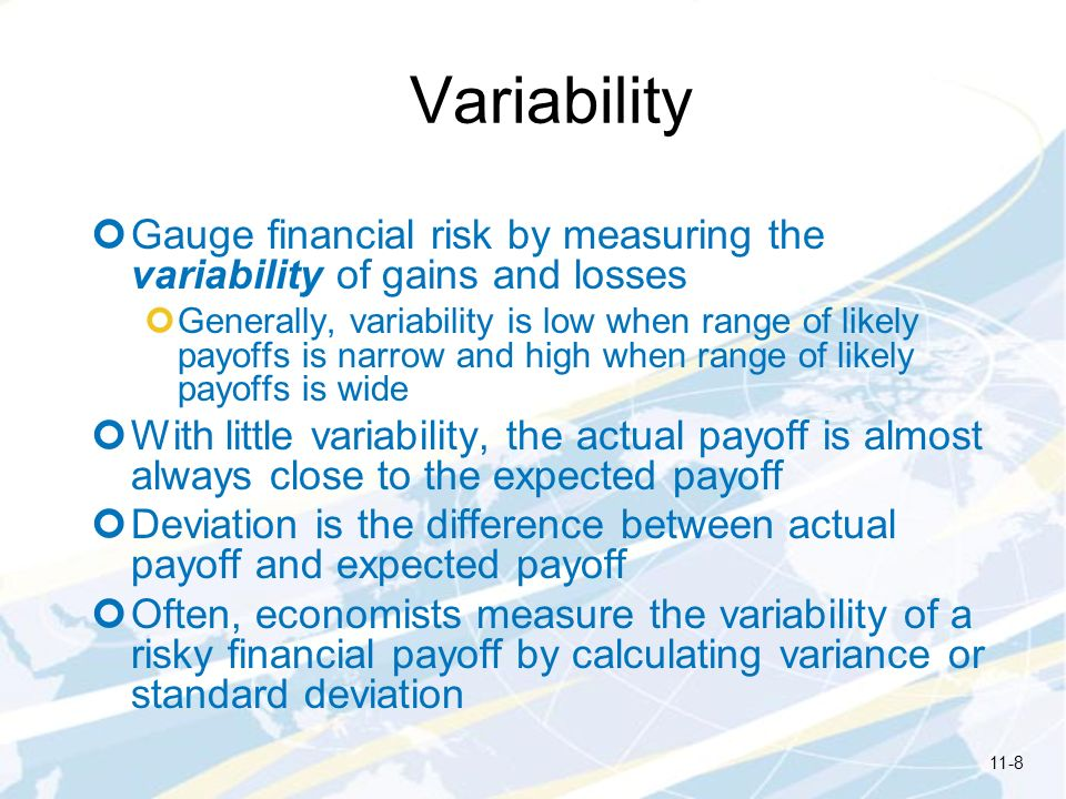 Variability Gauge financial risk by measuring the variability of gains and losses.