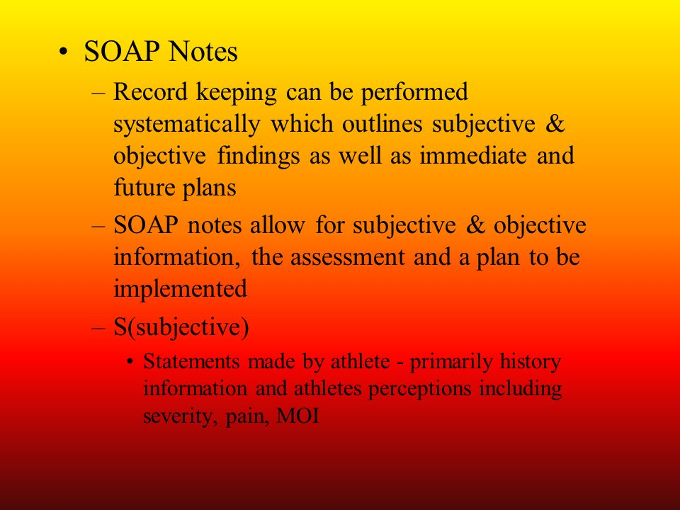 SOAP Notes Record keeping can be performed systematically which outlines subjective & objective findings as well as immediate and future plans.