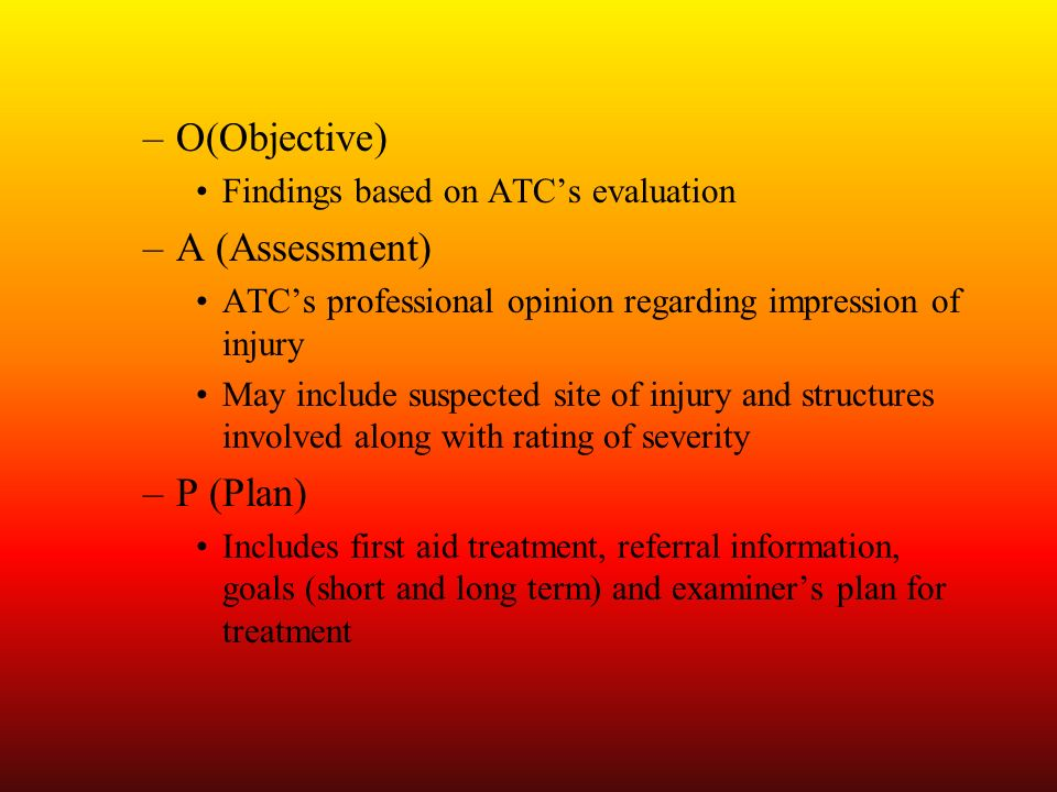 O(Objective) A (Assessment) P (Plan)