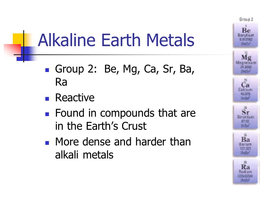 Alkaline Earth Metals Group 2: Be, Mg, Ca, Sr, Ba, Ra Reactive