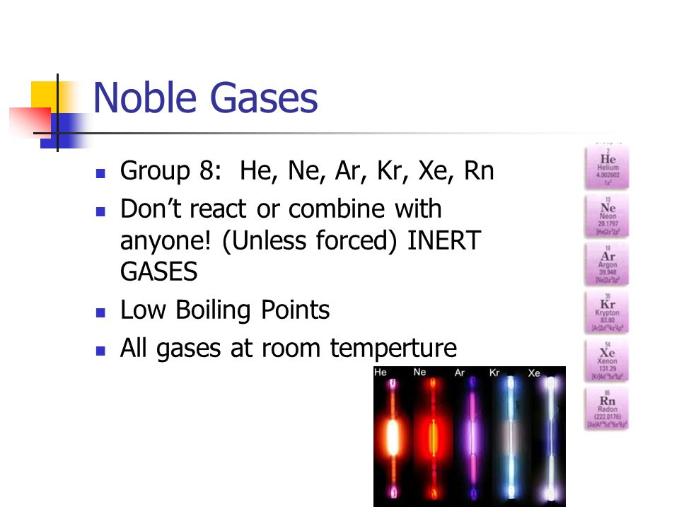 Noble Gases Group 8: He, Ne, Ar, Kr, Xe, Rn
