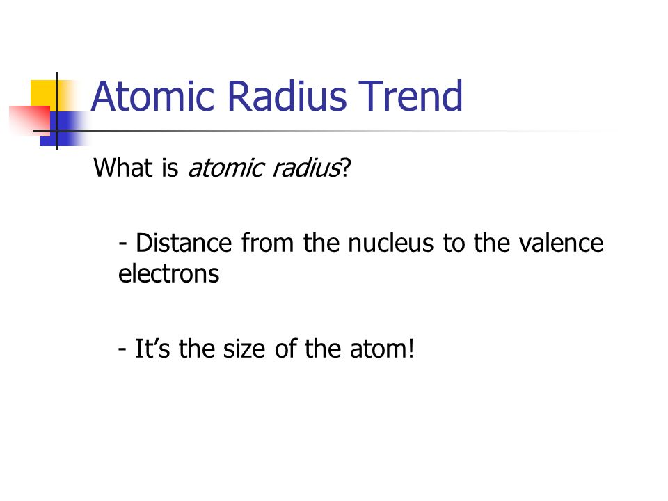 Atomic Radius Trend What is atomic radius