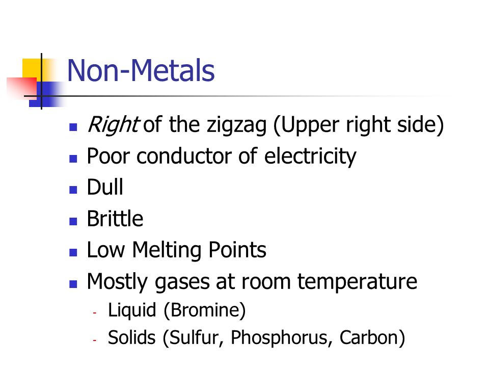 Non-Metals Right of the zigzag (Upper right side)