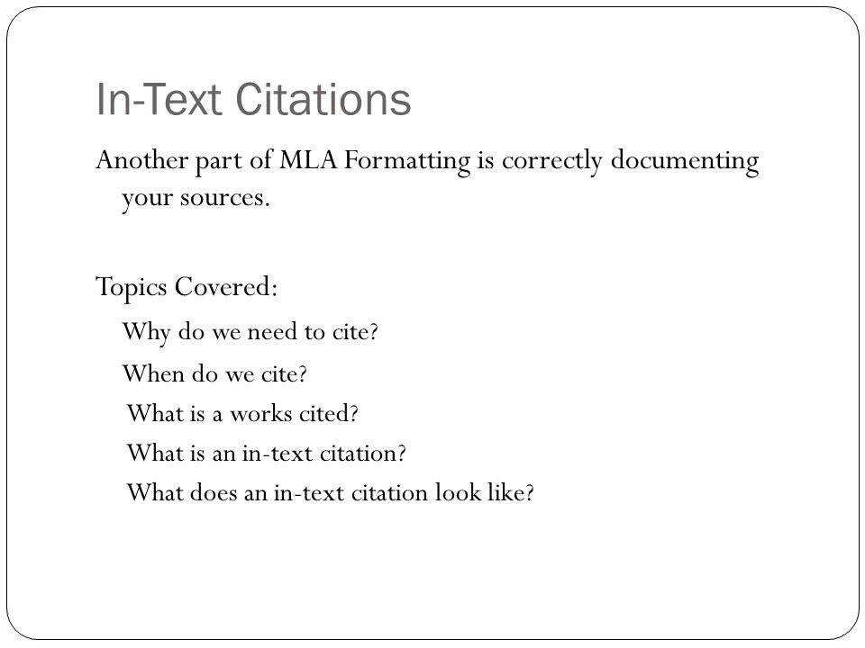 In-Text Citations Another part of MLA Formatting is correctly documenting your sources. Topics Covered: